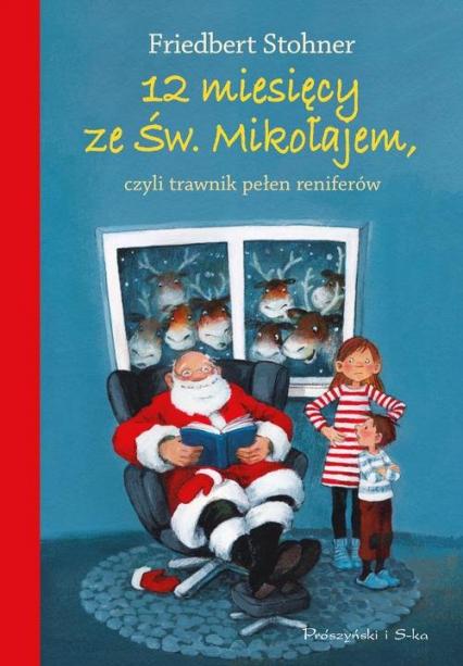 12 miesięcy ze Świętym Mikołajem czyli trawnik pełen reniferów - Friedbert Stohner | okładka