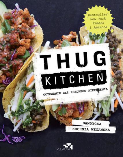 Thug Kitchen. Gotowanie bez zbędnego pieprzenia - Thug Kitchen | okładka
