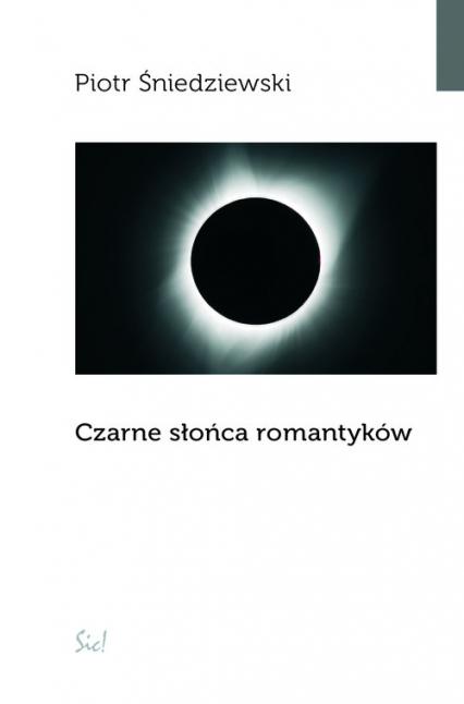 Czarne słońca romantyków - Piotr Śniedziewski | okładka