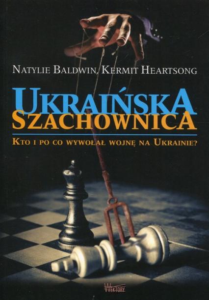 Ukraińska szachownica Kto i po co wywołał wojnę na Ukrainie - Baldwin Natylie, Heartsong Kermit | okładka