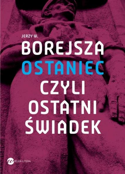 Ostaniec, czyli ostatni świadek - Borejsza Jerzy Wojciech | okładka