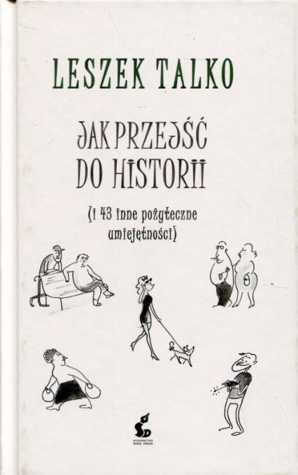 Jak przejść do historii i 43 inne pozyteczne umiejętności - Leszek Talko   okładka