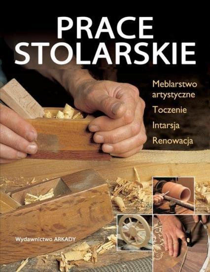 Prace stolarskie Meblarstwo artystyczne, toczenie, intarsja, renowacja -    okładka