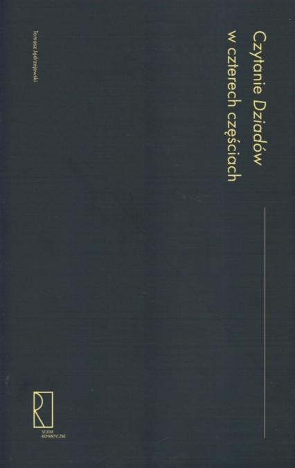 Czytanie Dziadów w czterech częściach - Tomasz Jędrzejewski | okładka