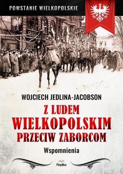 Z ludem wielkopolskim przeciw zaborcom Wspomnienia - Wojciech Jedlina-Jacobson | okładka