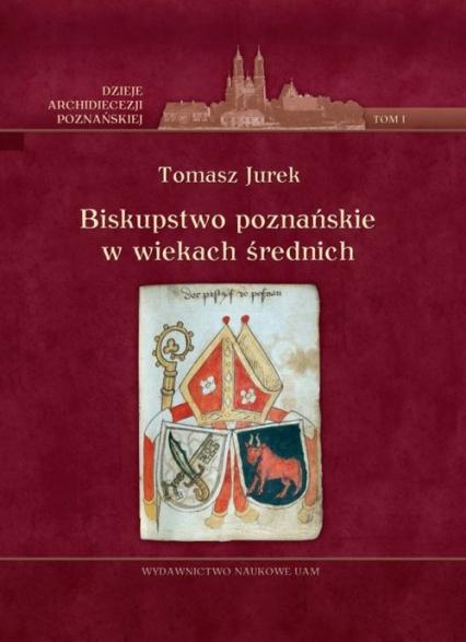 Biskupstwo poznańskie w wiekach średnich Tom 1 - Tomasz Jurek | okładka