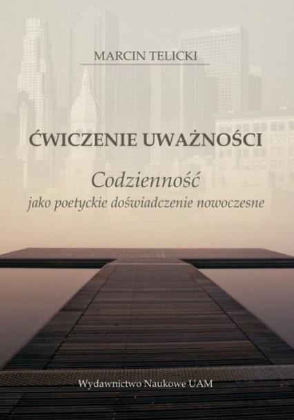 Ćwiczenie uważności Codzienność jako poetyckie doświadczenie nowoczesne - Telicki  Marcin | okładka
