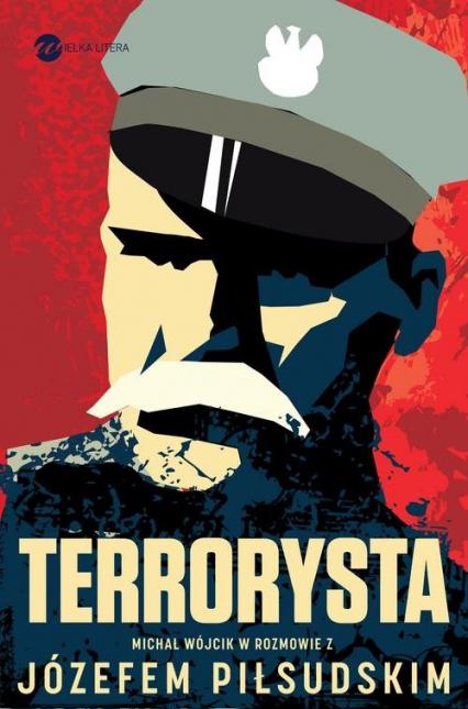 Terrorysta Wywiad-rzeka z Józefem Piłsudskim - Piłsudski Józef, Wójcik Michał | okładka