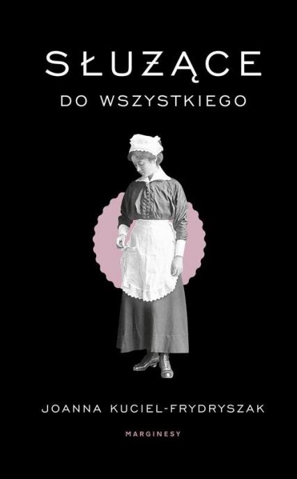 Służące do wszystkiego - Joanna Kuciel-Frydryszak | okładka