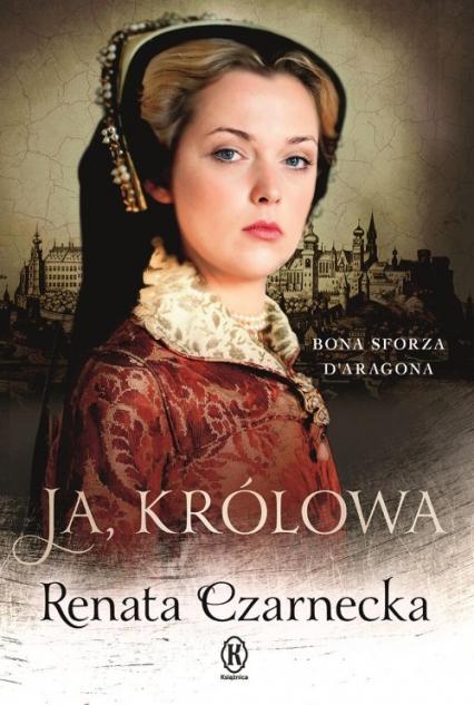 Ja królowa Bona Sforza Daragona - Renata Czarnecka | okładka