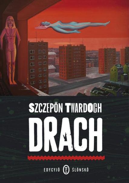Drach Edycyjo ślonsko - Szczepan Twardoch | okładka
