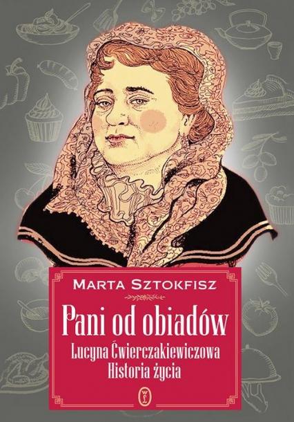 Pani od obiadów Lucyna Ćwierczakiewiczowa historia życia - Marta Sztokfisz   okładka