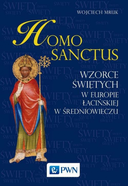 Homo sanctus Wzorce świętych w Europie Łacińskiej w średniowieczu - Wojciech Mruk | okładka