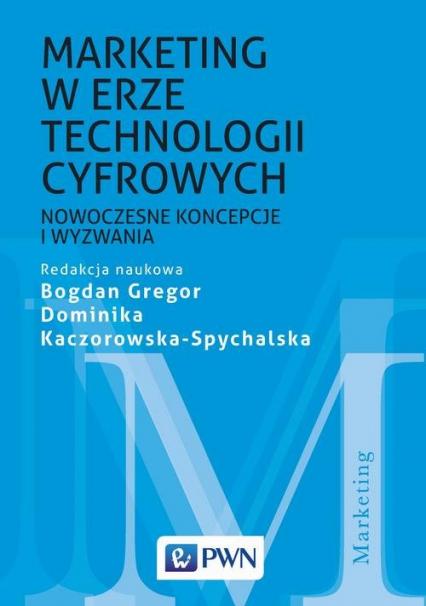 Marketing w erze technologii cyfrowych Nowoczesne koncepcje i wyzwania - Gregor Bogdan, Kaczorowska-Spychalska Dominik | okładka