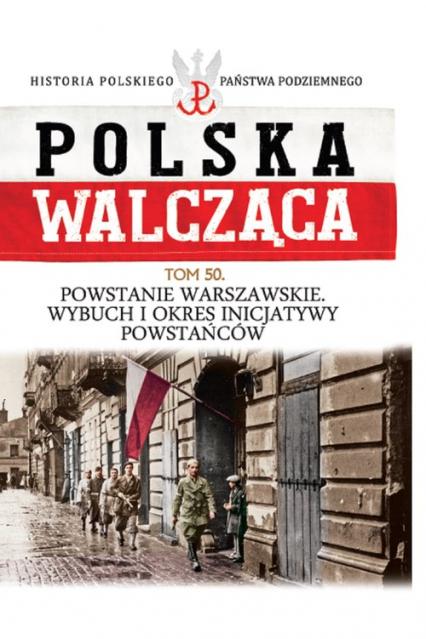 Polska Walcząca Tom 50 Powstanie Warszawskie  Wybuch i okres inicjatywy powstańców -  | okładka