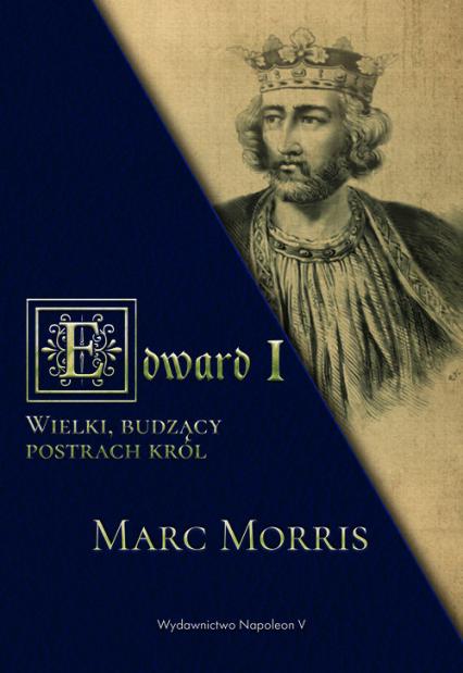Edward I. Wielki, budzący postrach król - Morris Marc | okładka