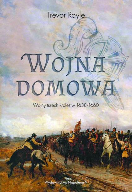 Wojna domowa. Wojny trzech królestw 1638-1660 - Trevor Royle | okładka