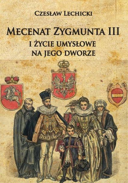 Mecenat Zygmunta III i życie umysłowe na jego dworze - Czesław Lechicki   okładka