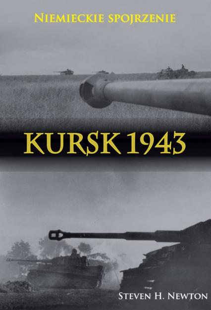 Kursk 1943 Niemieckie spojrzenie Naoczne świadectwa niemieckich dowódców z Operacji Zitadelle - Steven H. Newton | okładka
