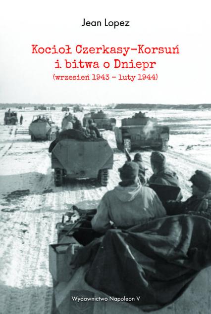 Kocioł Czerkasy-Korsuń i bitwa o Dniepr (wrzesień 1943 - luty 1944) - Lopez Jean   okładka