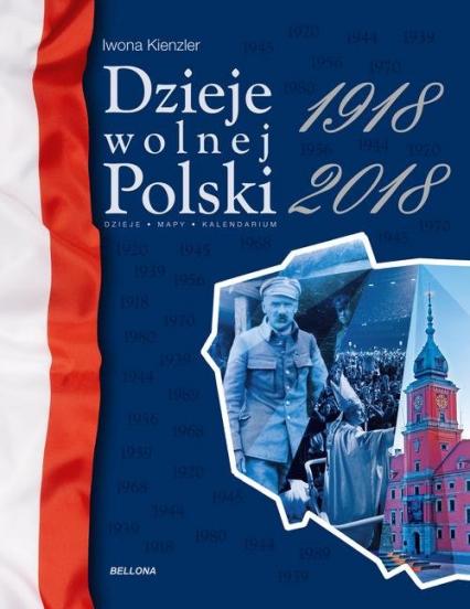 Dzieje wolnej Polski 1918-2018 - Iwona Kienzler | okładka