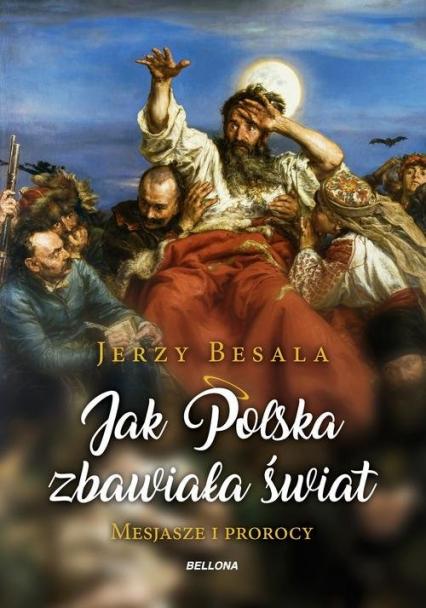 Jak Polska zbawiała świat Mesjasze i Prorocy - Jerzy Besala | okładka