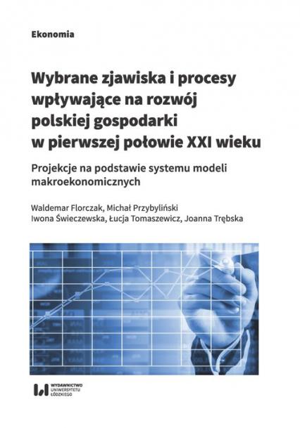 Wybrane zjawiska i procesy wpływające na rozwój polskiej gospodarki w pierwszej połowie XXI wieku Projekcje na podstawie systemu modeli makroekonomicznych