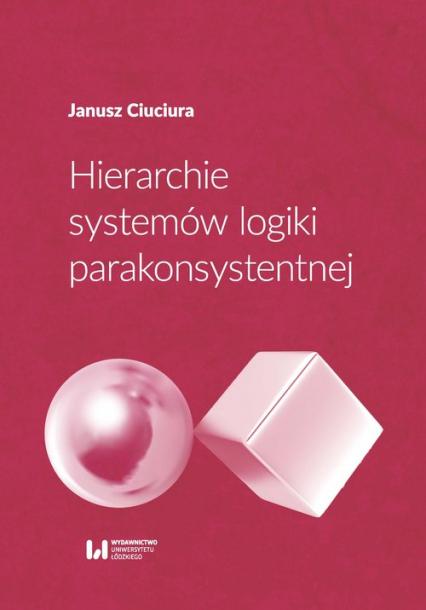 Hierarchie systemów logiki parakonsystentnej - Janusz Ciuciura | okładka