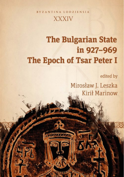 The Bulgarian State in 927-969 The Epoch of Tsar Peter I. Byzantina Lodziensia XXXIV -  | okładka