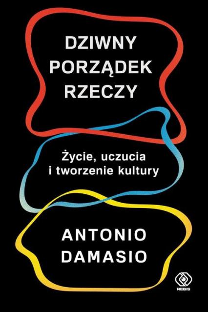 Dziwny porządek rzeczy - Antonio Damasio | okładka