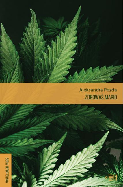 Zdrowaś mario. Reportaże o medycznej marihuanie - Aleksandra Pezda | okładka