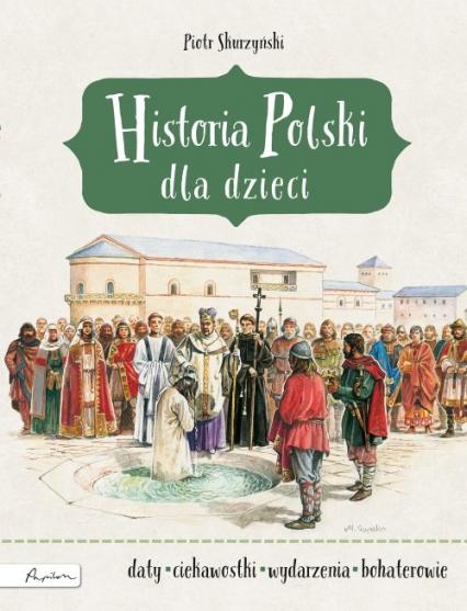 Historia Polski dla dzieci - Piotr Skurzyński | okładka