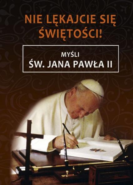 Nie lękajcie się świętości Myśli św. Jana Pawła II -    okładka