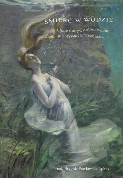 Śmierć w wodzie i inne motywy akwatyczne w horyzoncie wyobraźni -  | okładka