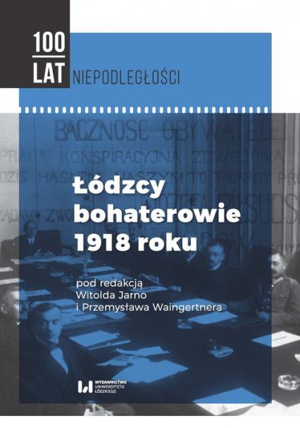 Łódzcy bohaterowie 1918 roku -  | okładka