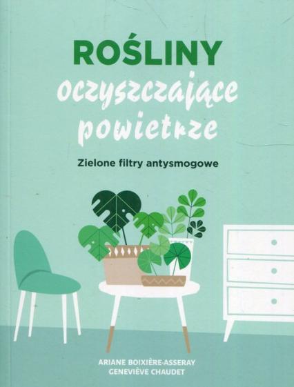 Rośliny oczyszczające powietrze Zielone filtry antysmogowe - Boixiere-Asseray Ariane, Chaudet Genevieve | okładka