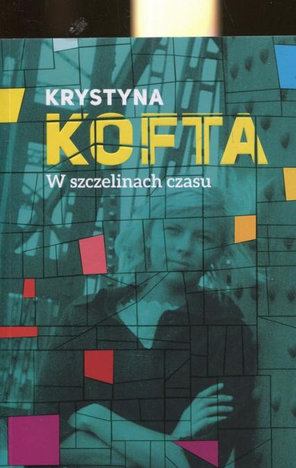 W szczelinach czasu Intymnie o Peerelu - Krystyna Kofta | okładka