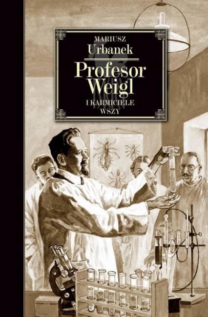 Profesor Weigl i karmiciele wszy - Mariusz Urbanek | okładka