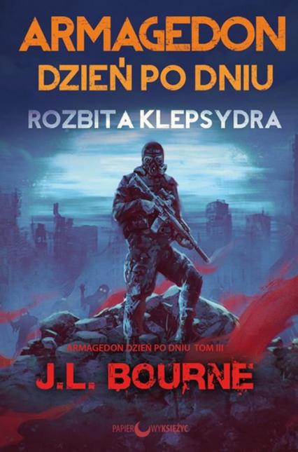 Rozbita klepsydra Armagedon dzień po dniu Tom 3 - J.L. Bourne | okładka