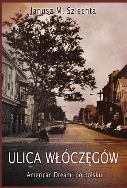 Ulica Włóczęgów American dream po polsku - Janusz Szlechta | okładka