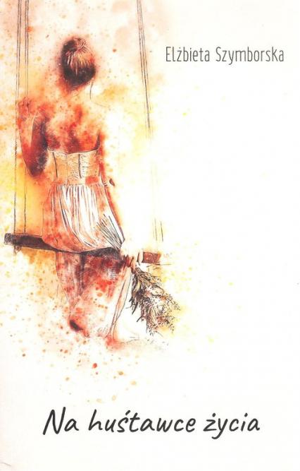 Na huśtawce życia - Elżbieta Szymborska | okładka