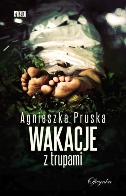 Wakacje z trupami - Agnieszka Pruska | okładka