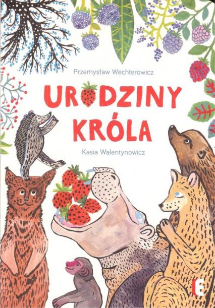 Urodziny króla - Wechterowicz P., Walentynowicz K. | okładka