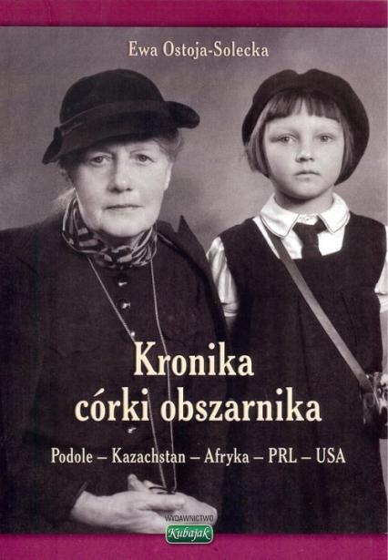 Kronika córki obszarnika Podole - Kazachstan  Afryka - PRL - USA - Ewa Ostoja-Solecka | okładka