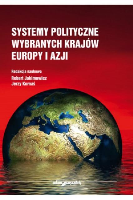 Systemy polityczne wybranych krajów Europy i Azji - Jakimowicz Robert, Kornaś Jerzy | okładka