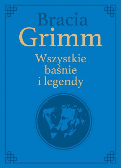 Bracia Grimm. Wszystkie baśnie i legendy wydanie kolekcjonerskie - Grimm Wilhelm Karl, Grimm Jacob Ludwig Karl | okładka