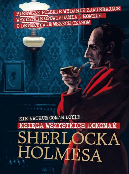 Sherlock Holmes. Księga wszystkich dokonań - Conan Doyle Arthur | okładka