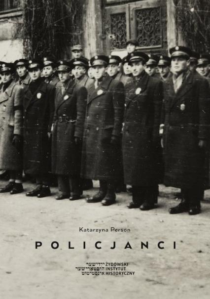 Policjanci Wizerunek Żydowskiej Służby Porządkowej w getcie warszawskim - Katarzyna Person | okładka