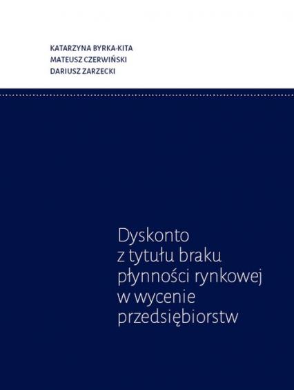 Dyskonto z tytułu braku płynności rynkowej w wycenie przedsiębiorstw - Bryka-Kita Katarzyna, Czerwiński Mateusz, Zar | okładka