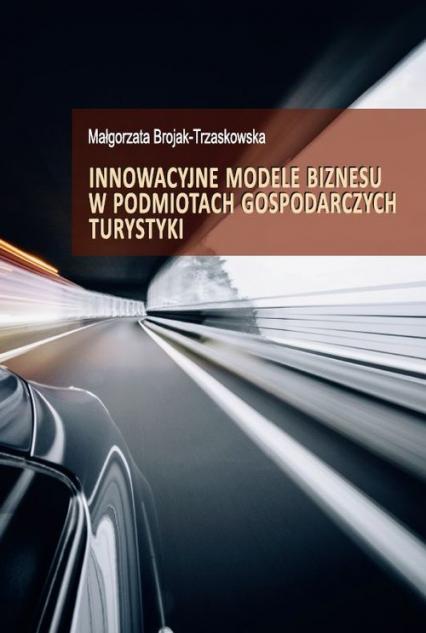 Innowacyjne modele biznesu w podmiotach gospodarczych turystyki - Małgorzata Brojak-Trzaskowska | okładka